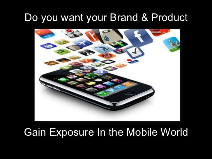 Do you want your Brand & ProductGain Exposure In the Mobile World