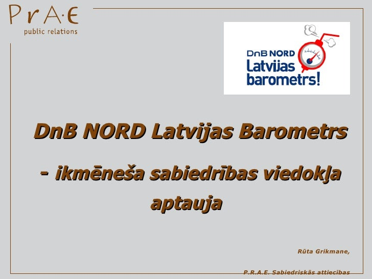 Corporate and Business Communication 2009 / 3rd place / DnB NORD Latvijas Barometrs – monthly opinion survey of the Latvian society