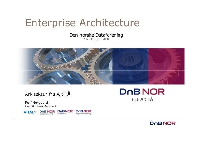 Arkitektur fra A til Å Rolf Nergaard Lead Business Architect Enterprise Architecture Fra A til Å Den norske Dataforening S...