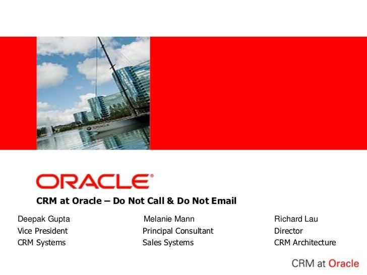 CRM at Oracle – Do Not Call & Do Not Email<br />Deepak Gupta       Melanie MannRichard Lau<br />Vice President     ...