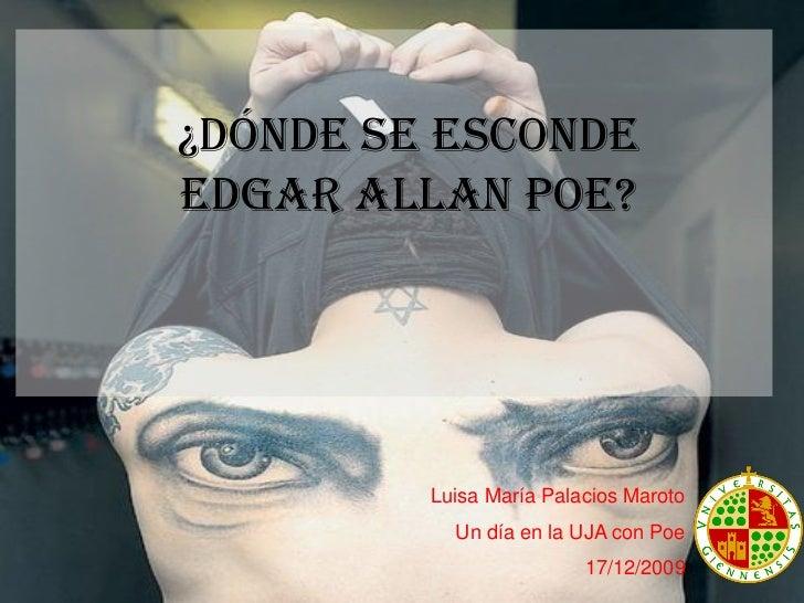 ¿Dónde se escondeEdgar Allan Poe?         Luisa María Palacios Maroto           Un día en la UJA con Poe                  ...