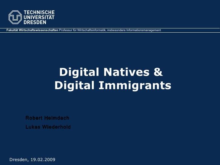 Digital Natives &  Digital Immigrants Dresden, 19.02.2009 Robert Helmdach Lukas Wiederhold