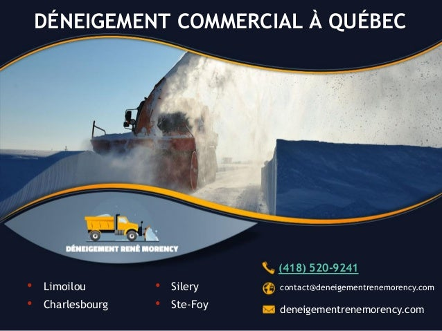 • Limoilou • Charlesbourg • Silery • Ste-Foy DÉNEIGEMENT COMMERCIAL À QUÉBEC contact@deneigementrenemorency.com deneigemen...