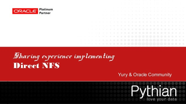 Sharing experience implementing Direct NFS Yury & Oracle Community