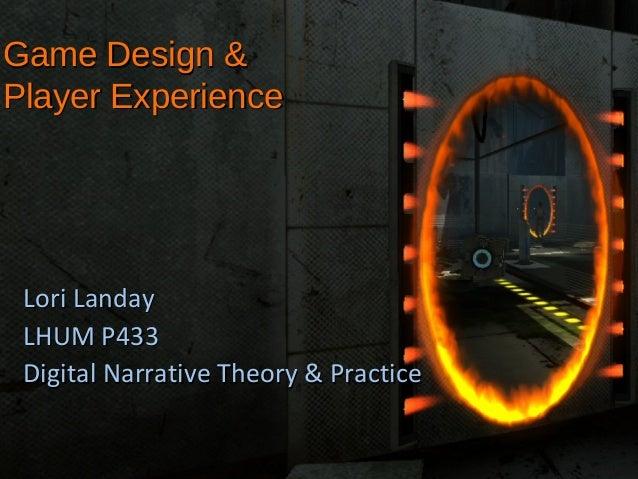 Game Design & Player Experience  Lori Landay LHUM P433 Digital Narrative Theory & Practice