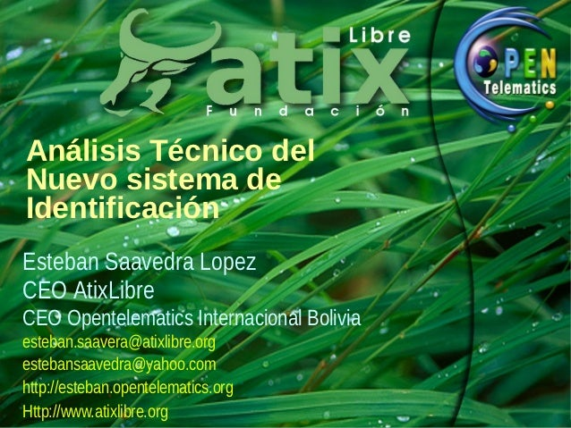 Análisis Técnico delNuevo sistema deIdentificaciónEsteban Saavedra LopezCEO AtixLibreCEO Opentelematics Internacional Boli...