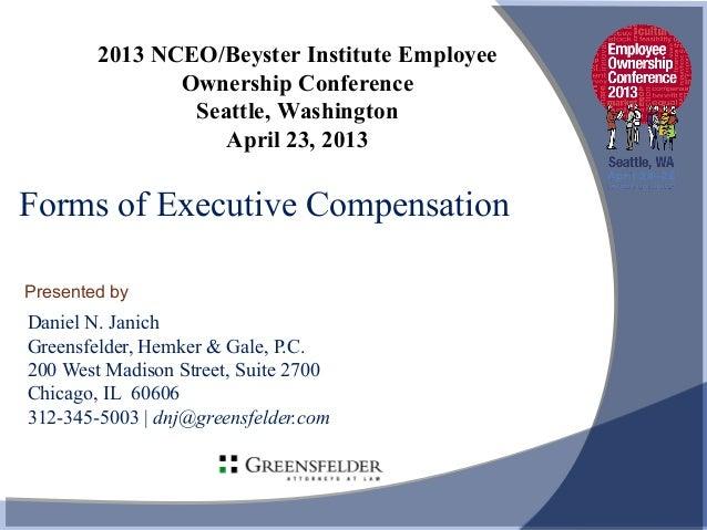 Presented byForms of Executive CompensationDaniel N. JanichGreensfelder, Hemker & Gale, P.C.200 West Madison Street, Suite...