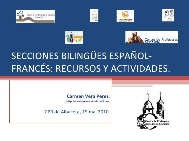 SECCIONES BILINGÜES ESPAÑOL-FRANCÉS: RECURSOS Y ACTIVIDADES. Carmen Vera Pérez. http://carmenvera.eoidehellin.es  CPR de A...