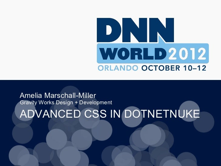 Amelia Marschall-MillerGravity Works Design + DevelopmentADVANCED CSS IN DOTNETNUKE