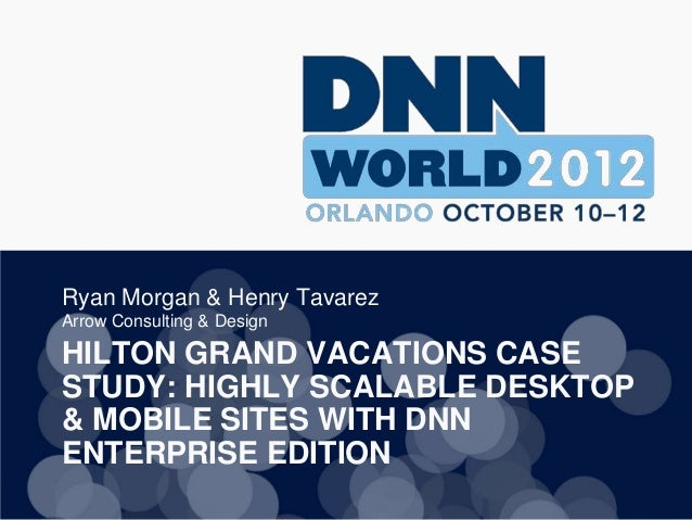 Ryan Morgan & Henry TavarezArrow Consulting & DesignHILTON GRAND VACATIONS CASESTUDY: HIGHLY SCALABLE DESKTOP& MOBILE SITE...