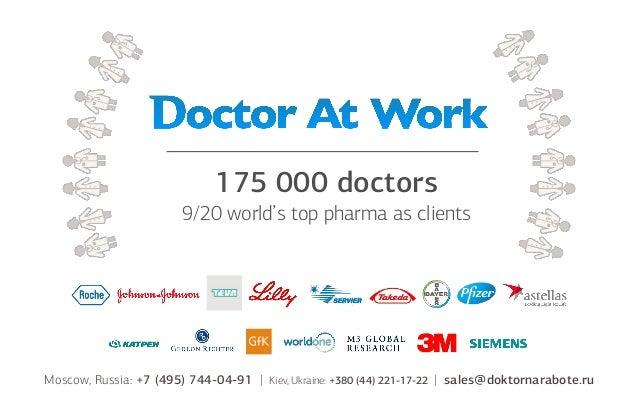 175 000 doctors 9/20 world's top pharma as clients Moscow, Russia: +7 (495) 744-04-91 | Kiev, Ukraine: +380 (44) 221-17-22...