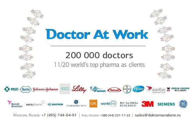 200 000 doctors 11/20 world's top pharma as clients  Moscow, Russia: +7 (495) 744-04-91    Kiev, Ukraine: +380 (44) 221-17...