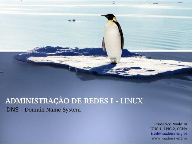 ADMINISTRAÇÃODEREDESILINUX DNS - DomainNameSystem FredericoMadeira LPIC1,LPIC2,CCNA fred@madeira.eng.br www.m...