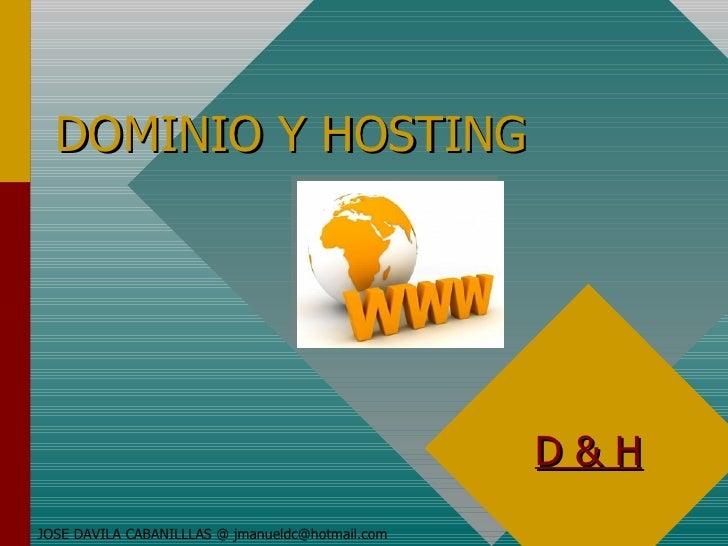DOMINIO Y HOSTING JOSE DAVILA CABANILLLAS @ jmanueldc@hotmail.com D & H