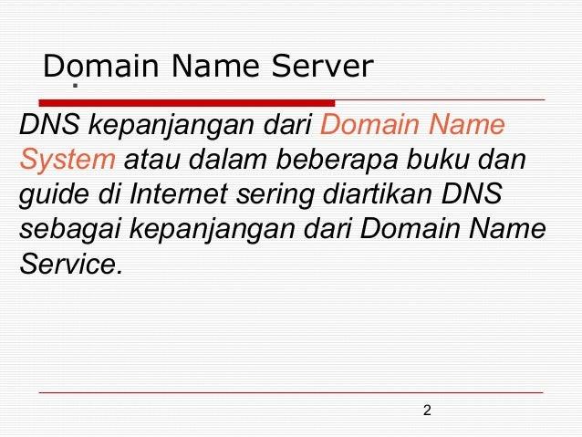 Domain Name Server  .DNS kepanjangan dari Domain NameSystem atau dalam beberapa buku danguide di Internet sering diartikan...