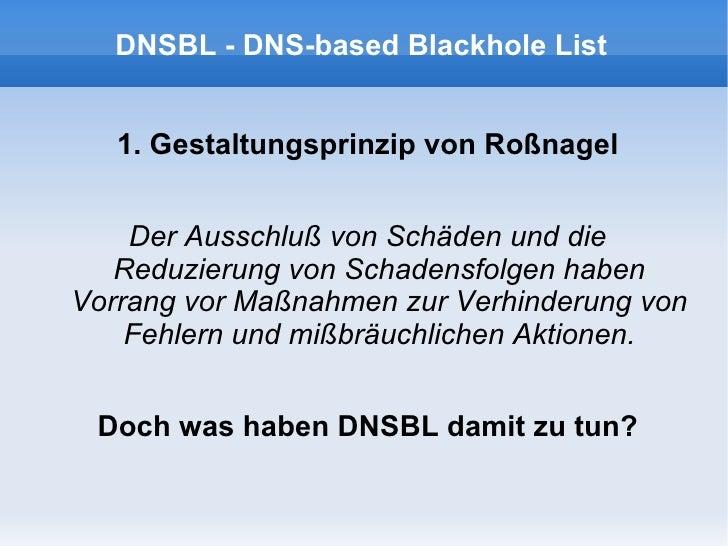 DNSBL - DNS-based Blackhole List <ul>1. Gestaltungsprinzip von Roßnagel Der Ausschluß von Schäden und die Reduzierung von ...