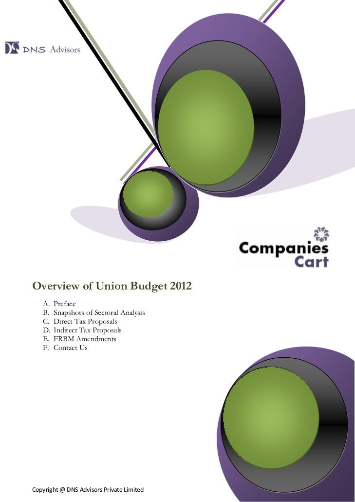 Overview of Union Budget 2012   A.   Preface   B.   Snapshots of Sectoral Analysis   C.   Direct Tax Proposals   D.   Indi...