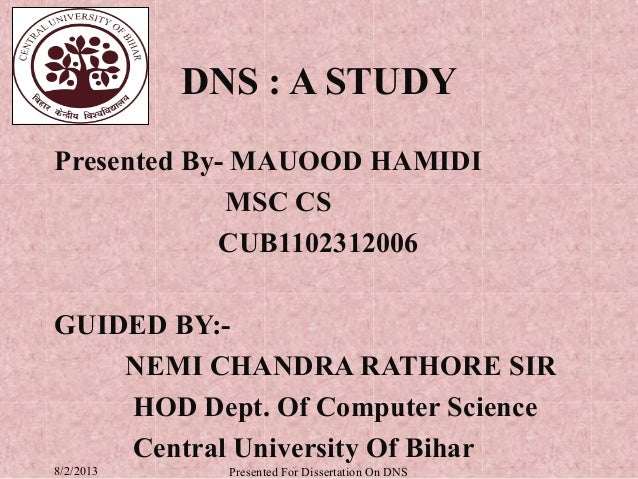 DNS : A STUDYPresented By- MAUOOD HAMIDI             MSC CS            CUB1102312006GUIDED BY:-    NEMI CHANDRA RATHORE SI...