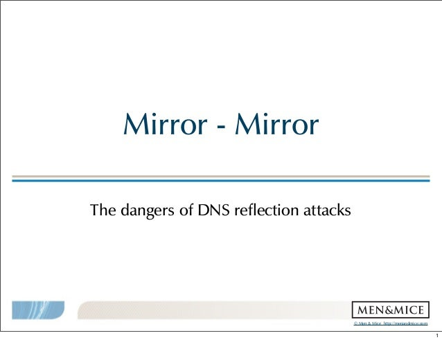 ©!Men!&!Mice!!http://menandmice.com! Mirror!-!Mirror The!dangers!of!DNS!reflection!attacks 1