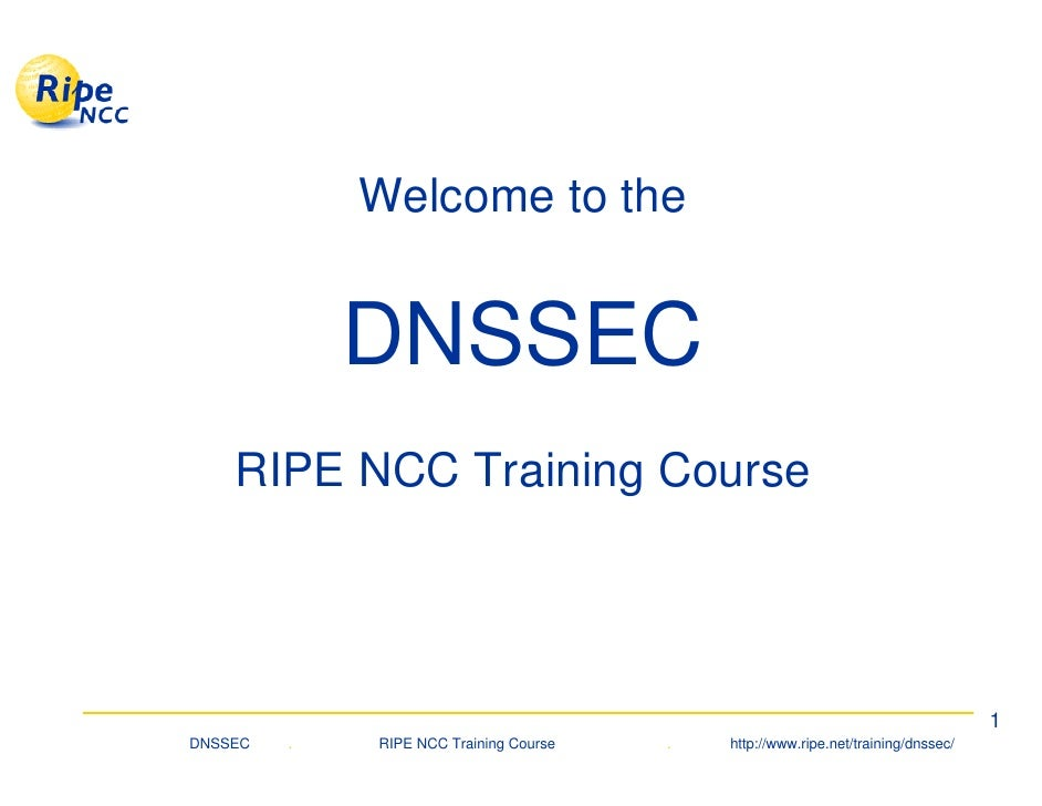 Welcome to the                DNSSEC     RIPE NCC Training Course                                                         ...
