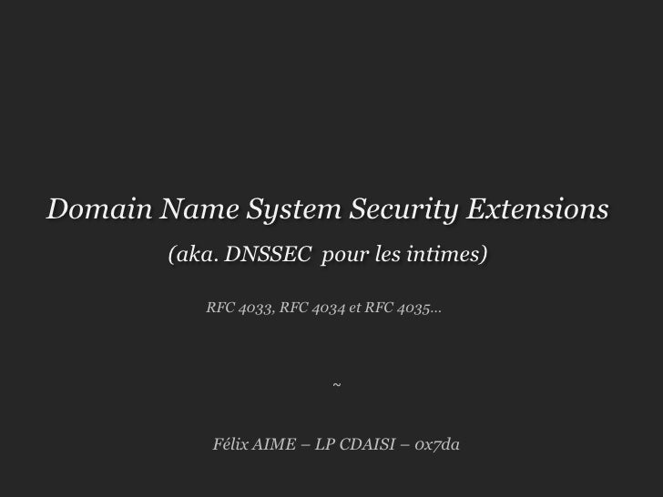 Domain Name System Security Extensions<br />(aka. DNSSEC  pour les intimes)<br />RFC 4033, RFC 4034 et RFC 4035…<br />~<br...