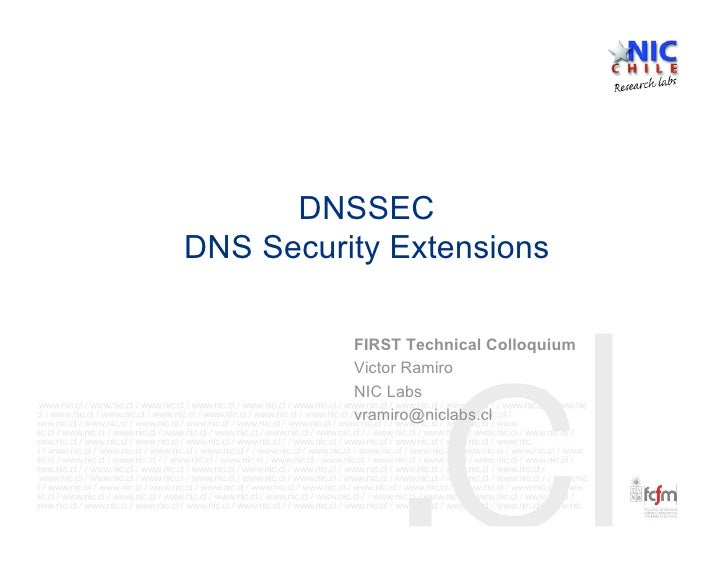 DNSSEC DNS Security Extensions            FIRST Technical Colloquium           Victor Ramiro           NIC Labs           ...