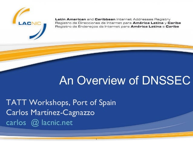 1	An Overview of DNSSECTATT Workshops, Port of Spain	Carlos Martínez-Cagnazzo	carlos @ lacnic.net