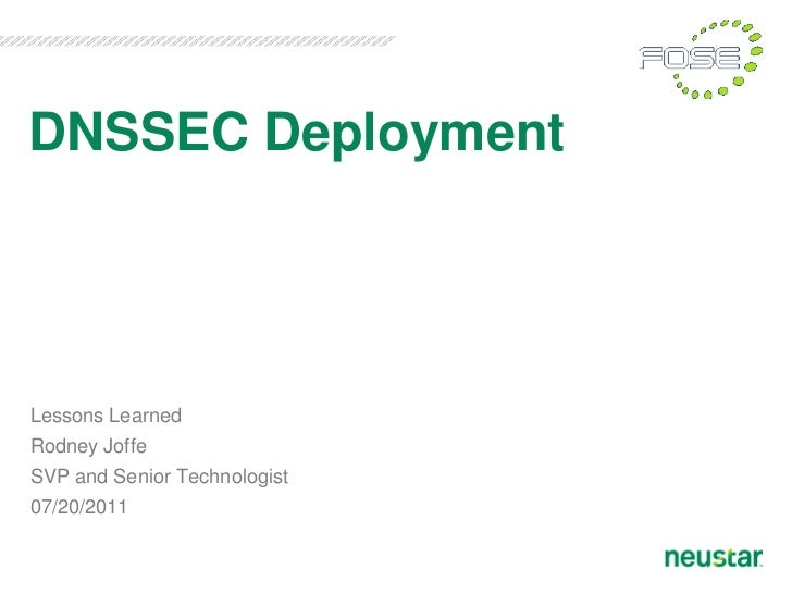 DNSSEC DeploymentLessons LearnedRodney JoffeSVP and Senior Technologist07/20/2011