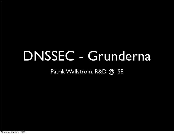 DNSSEC - Grunderna                            Patrik Wallström, R&D @ .SE     Thursday, March 19, 2009