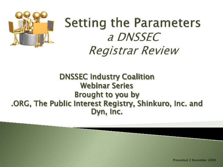 DNSSEC Industry Coalition                    Webinar Series                  Brought to you by .ORG, The Public Interest R...