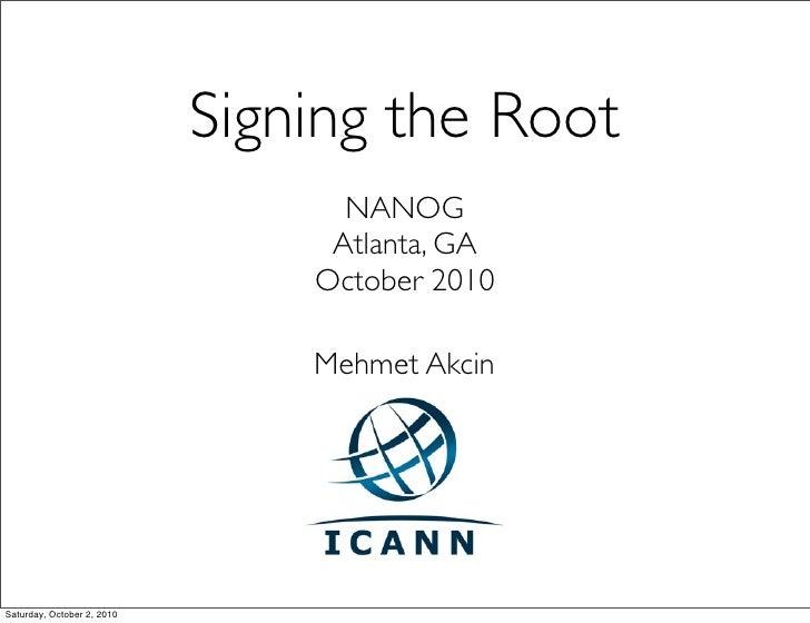 Signing the Root                                   NANOG                                  Atlanta, GA                     ...