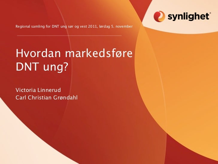 Regional samling for DNT ung sør og vest 2011, lørdag 5. novemberHvordan markedsføreDNT ung?Victoria LinnerudCarl Christia...