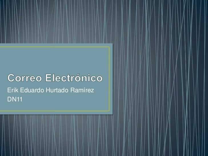 Correo Electrónico <br />Erik Eduardo Hurtado Ramírez <br />DN11 <br />