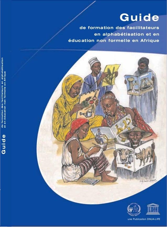 une Publication DNUA-LIFE Guide de formation des facilitateurs en alphabétisation et en éducation non formelle en Afrique ...
