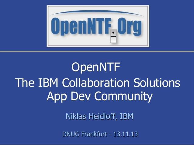 OpenNTF The IBM Collaboration Solutions App Dev Community Niklas Heidloff, IBM DNUG Frankfurt - 13.11.13