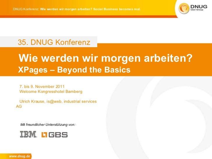 Wie werden wir morgen arbeiten? XPages – Beyond the Basics 7. bis 9. November 2011 Welcome Kongresshotel Bamberg   Ulrich ...