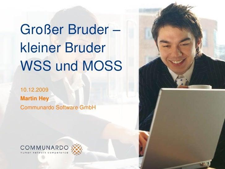 Großer Bruder – kleiner BruderWSS und MOSS<br />10.12.2009<br />Communardo Software GmbH<br />Martin Hey<br />