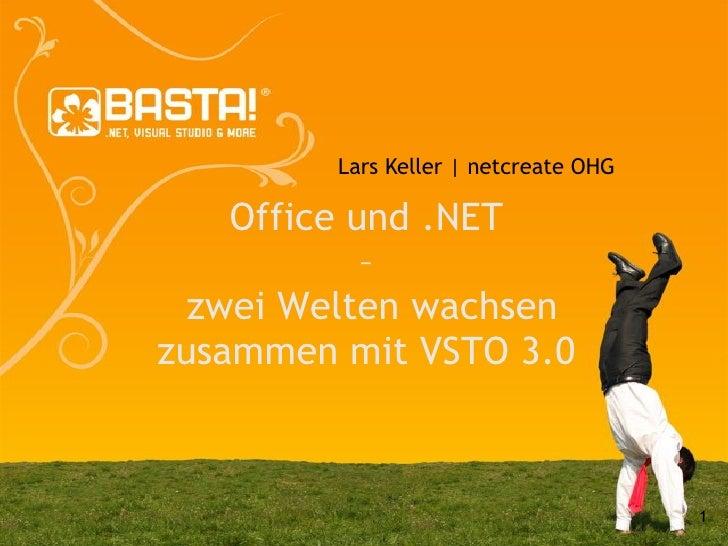 Lars Keller | netcreate OHG      Office und .NET             –   zwei Welten wachsen zusammen mit VSTO 3.0                ...