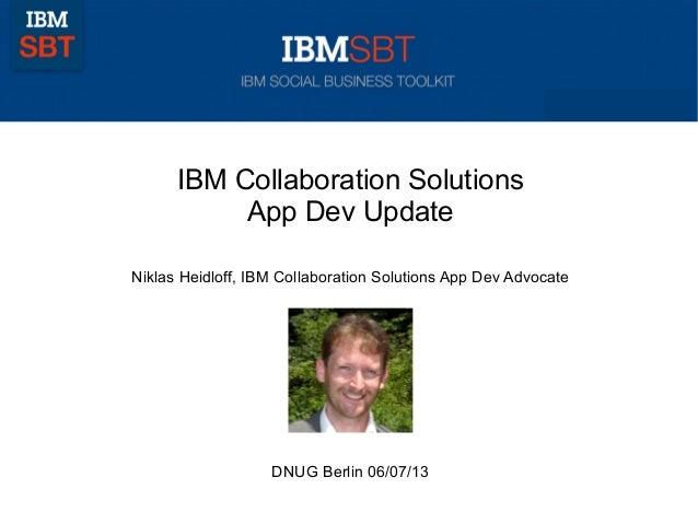 © 2011 IBM CorporationIBM Collaboration SolutionsApp Dev UpdateNiklas Heidloff, IBM Collaboration Solutions App Dev Advoca...