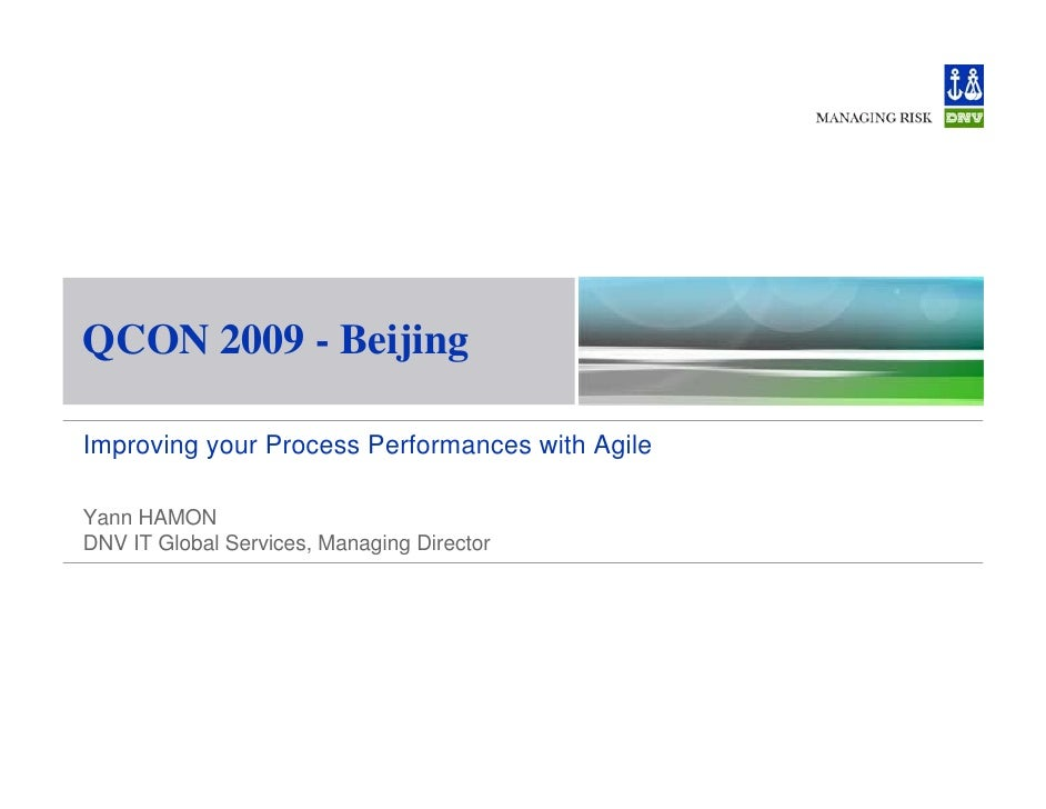 QCON 2009 - Beijing  Improving your Process Performances with Agile  Yann HAMON DNV IT Global Services, Managing Director