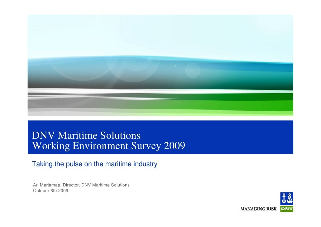 DNV Maritime Solutions Working Environment Survey 2009 Taking the pulse on the maritime industry  Ari Marjamaa, Director, ...