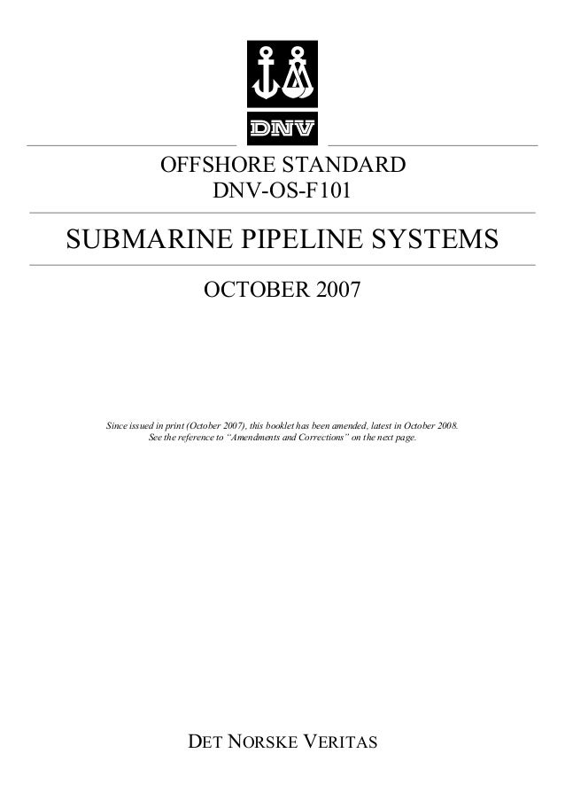 OFFSHORE STANDARD                   DNV-OS-F101SUBMARINE PIPELINE SYSTEMS                           OCTOBER 2007  Since is...