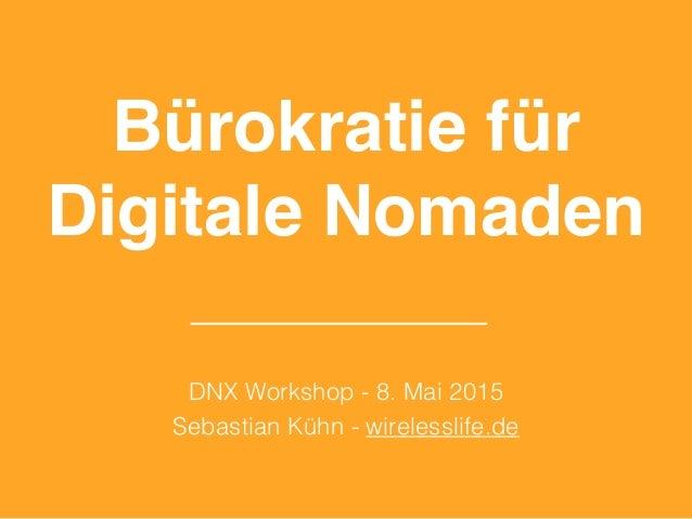 Bürokratie für Digitale Nomaden DNX Workshop - 8. Mai 2015 Sebastian Kühn - wirelesslife.de