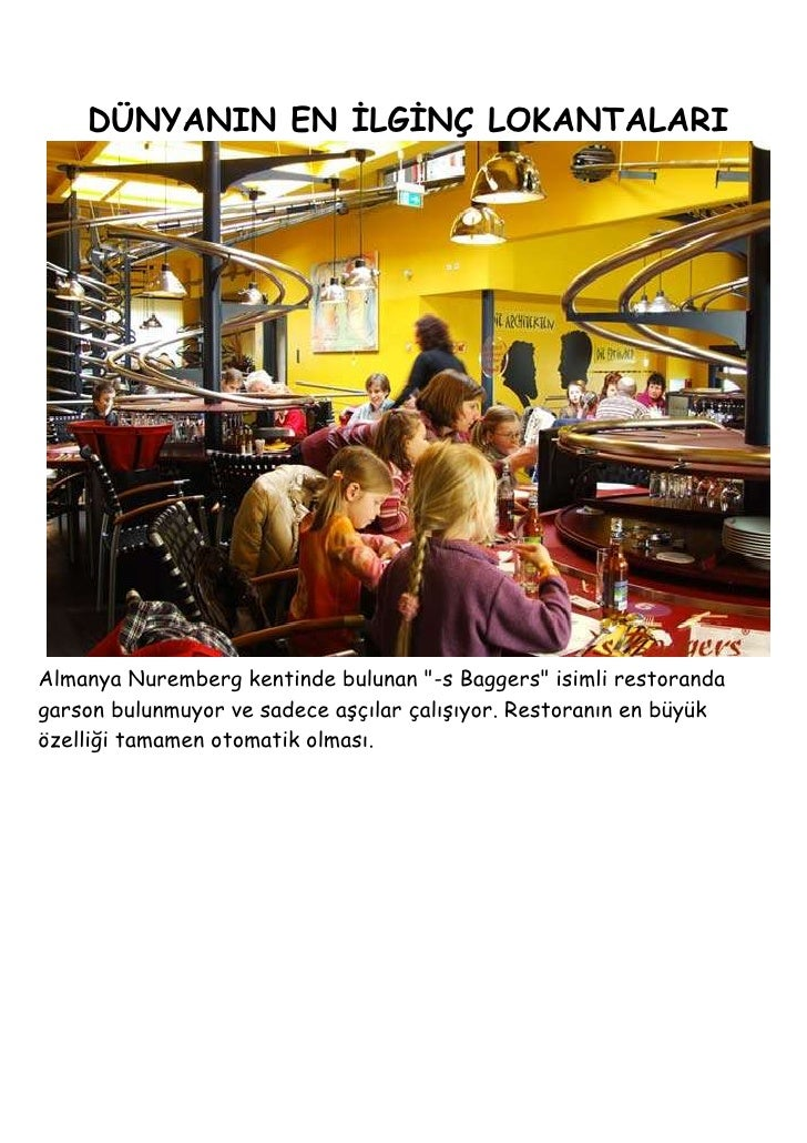 """DÜNYANIN EN İLGİNÇ LOKANTALARI<br /><br />Almanya Nuremberg kentinde bulunan """"-s Baggers"""" isimli restoranda garson bulunm..."""