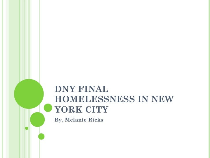 DNY FINAL HOMELESSNESS IN NEW YORK CITY By, Melanie Ricks