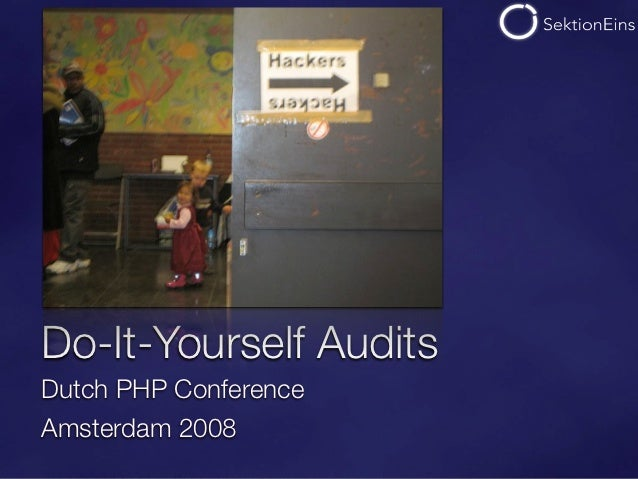 Do-It-Yourself AuditsDutch PHP ConferenceAmsterdam 2008