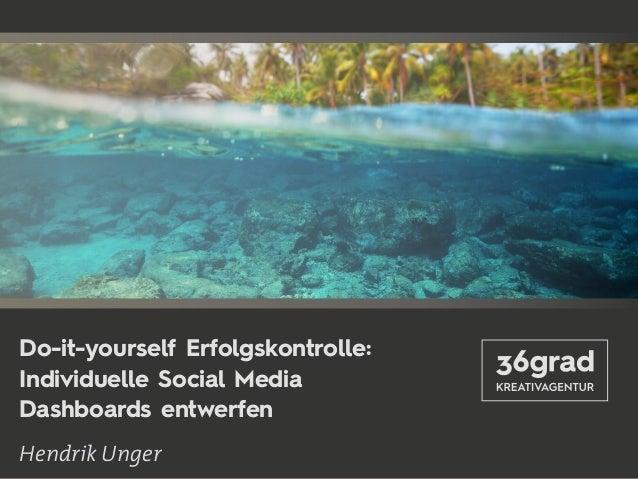 1Seite36grad.de Do-it-yourself Erfolgskontrolle: Individuelle Social Media Dashboards entwerfen Hendrik Unger