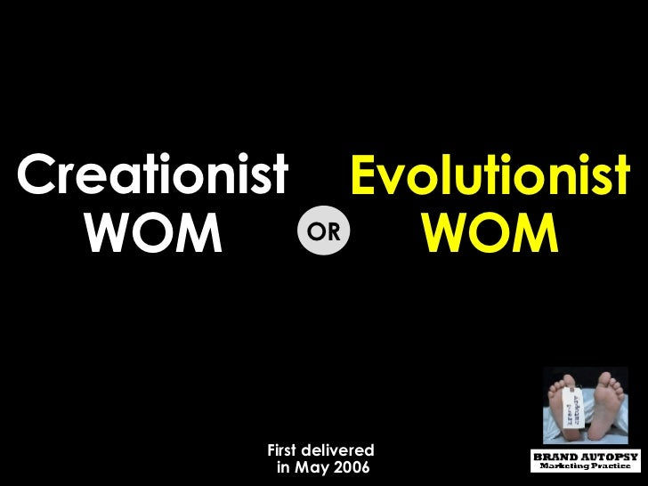 Creationist WOM Evolutionist WOM OR First delivered  in May 2006