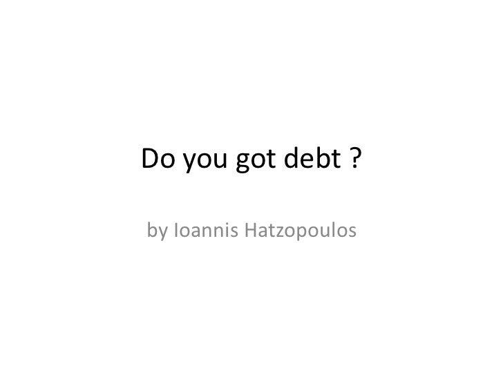 Do You Got Debt?