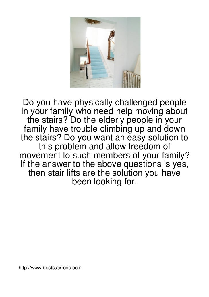 Do you have physically challenged peoplein your family who need help moving about   the stairs? Do the elderly people in y...